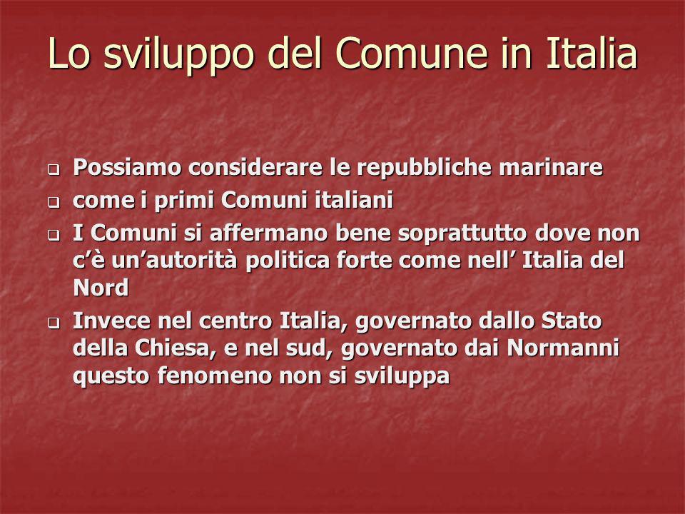 Lo sviluppo del Comune in Italia Possiamo considerare le repubbliche marinare Possiamo considerare le repubbliche marinare come i primi Comuni italian