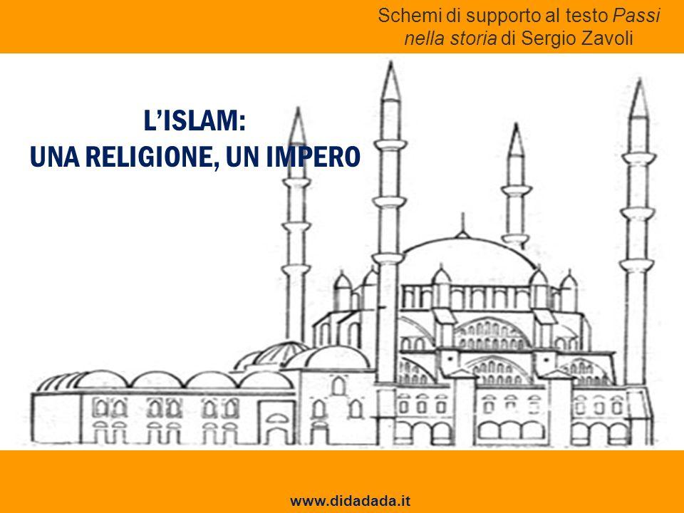 LISLAM: UNA RELIGIONE, UN IMPERO Schemi di supporto al testo Passi nella storia di Sergio Zavoli www.didadada.it