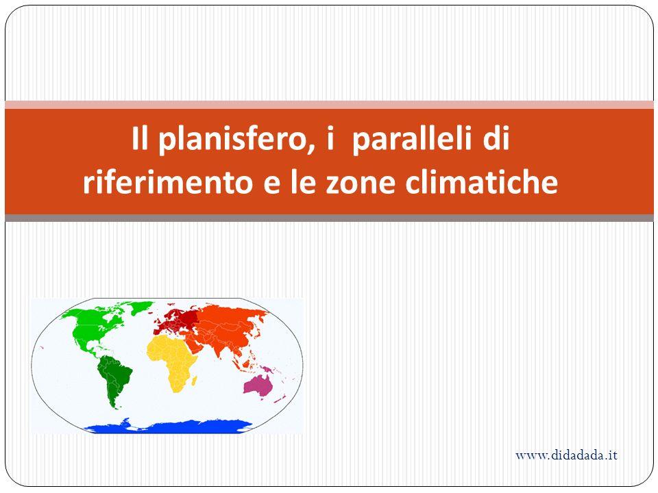 Il planisfero, i paralleli di riferimento e le zone climatiche www.didadada.it