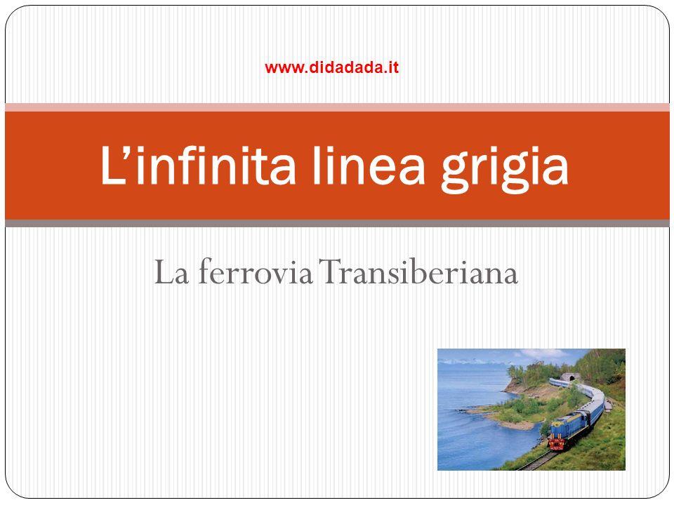 La ferrovia Transiberiana www.didadada.it Linfinita linea grigia
