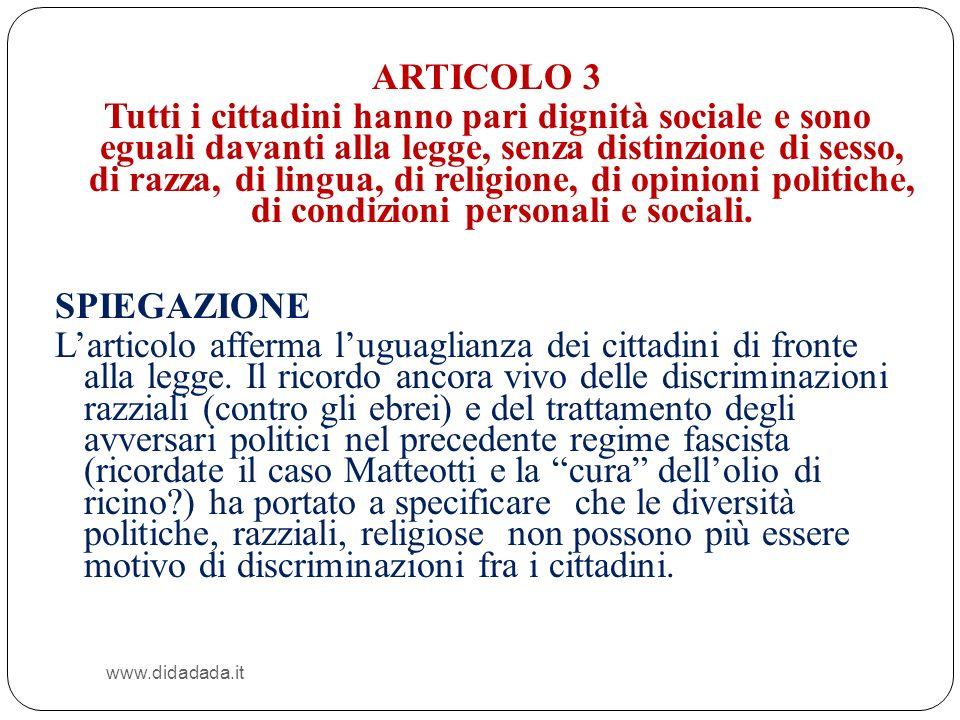 www.didadada.it ARTICOLO 3 Tutti i cittadini hanno pari dignità sociale e sono eguali davanti alla legge, senza distinzione di sesso, di razza, di lin