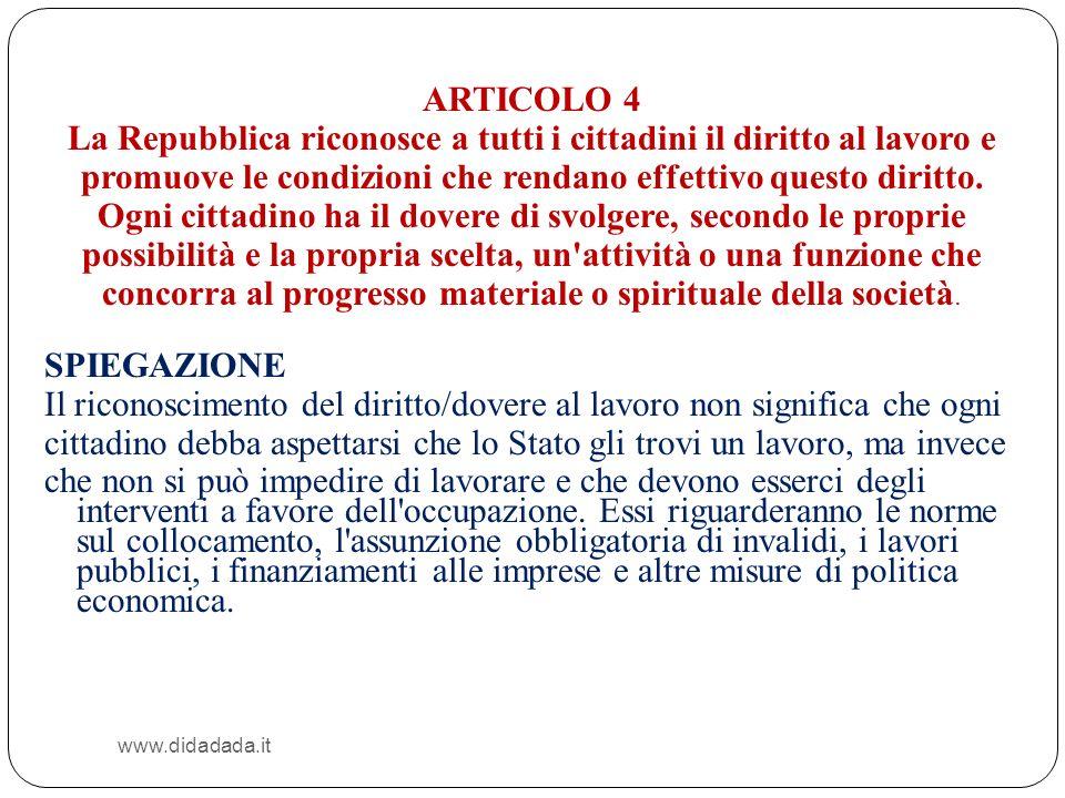 www.didadada.it ARTICOLO 4 La Repubblica riconosce a tutti i cittadini il diritto al lavoro e promuove le condizioni che rendano effettivo questo diri