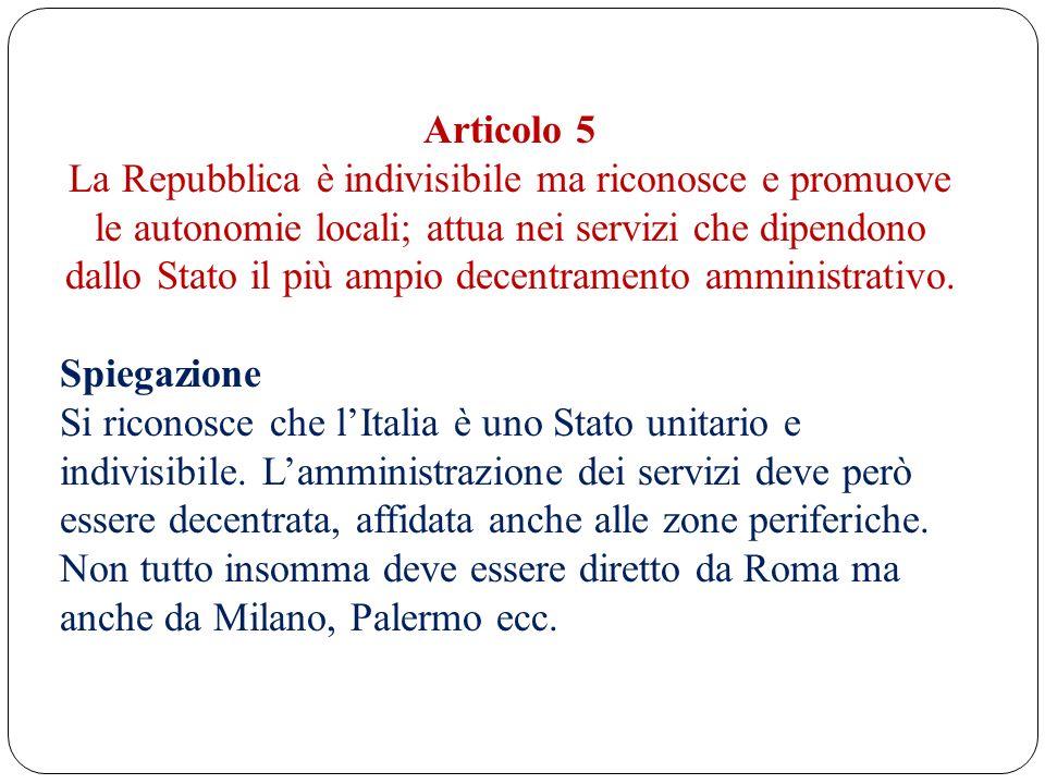 Articolo 5 La Repubblica è indivisibile ma riconosce e promuove le autonomie locali; attua nei servizi che dipendono dallo Stato il più ampio decentra