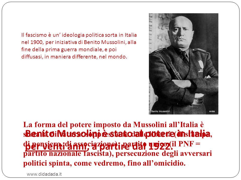 www.didadada.it Il fascismo è un ideologia politica sorta in Italia nel 1900, per iniziativa di Benito Mussolini, alla fine della prima guerra mondial