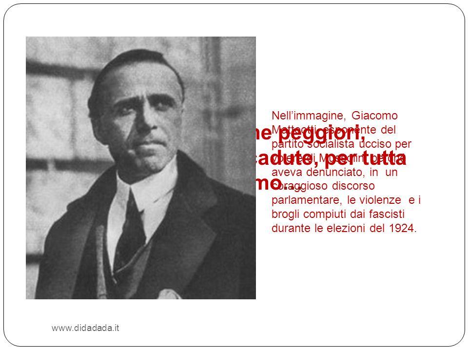 www.didadada.it Scene simili, e anche peggiori, sono realmente accadute, per tutta la durata del fascismo… Nellimmagine, Giacomo Matteotti, esponente
