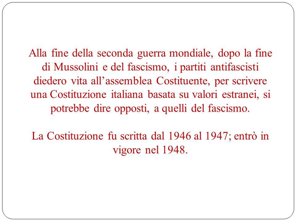 Alla fine della seconda guerra mondiale, dopo la fine di Mussolini e del fascismo, i partiti antifascisti diedero vita allassemblea Costituente, per s