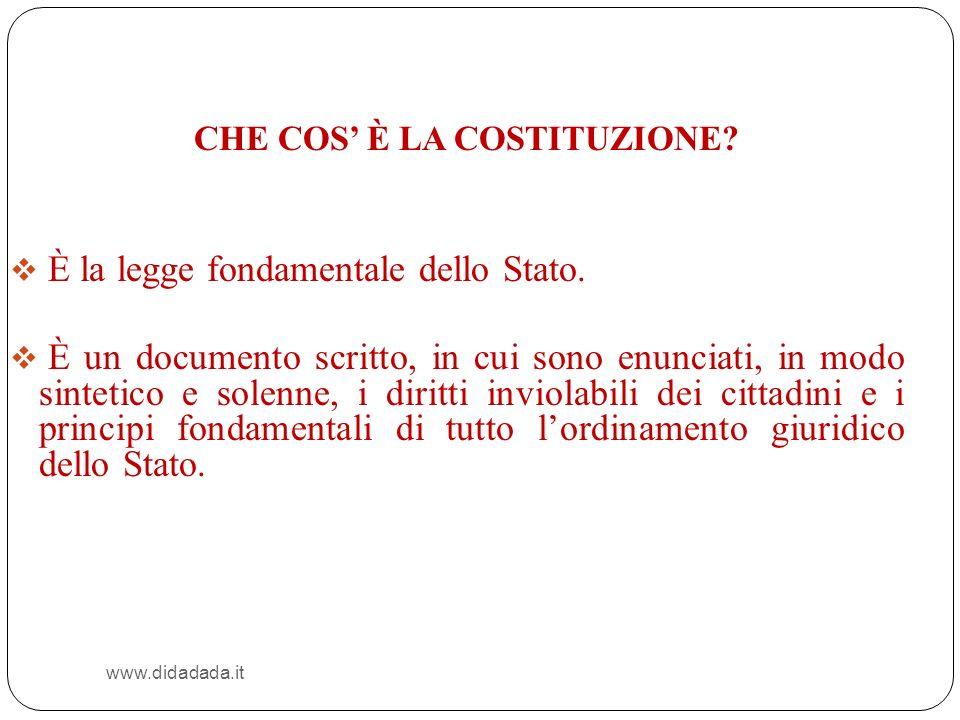 www.didadada.it CHE COS È LA COSTITUZIONE? È la legge fondamentale dello Stato. È un documento scritto, in cui sono enunciati, in modo sintetico e sol