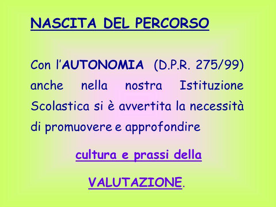 NASCITA DEL PERCORSO Con lAUTONOMIA (D.P.R. 275/99) anche nella nostra Istituzione Scolastica si è avvertita la necessità di promuovere e approfondire