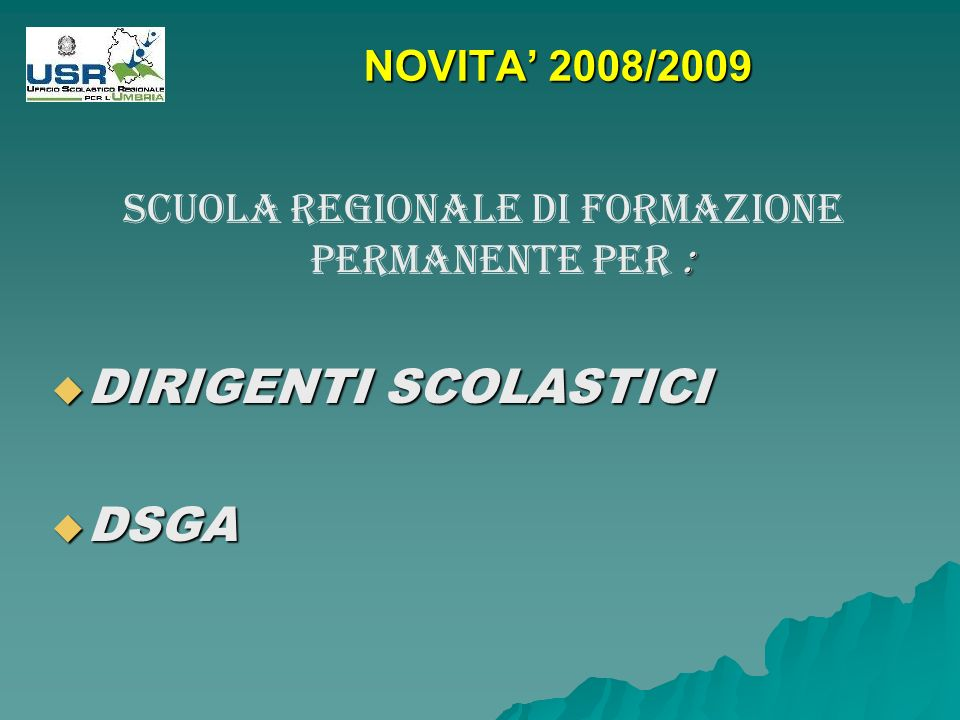 NOVITA 2008/2009 : SCUOLA REGIONALE DI FORMAZIONE PERMANENTE PER : DIRIGENTI SCOLASTICI DIRIGENTI SCOLASTICI DSGA DSGA