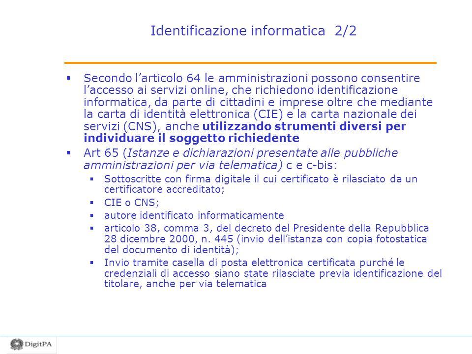Identificazione informatica 2/2 Secondo larticolo 64 le amministrazioni possono consentire laccesso ai servizi online, che richiedono identificazione