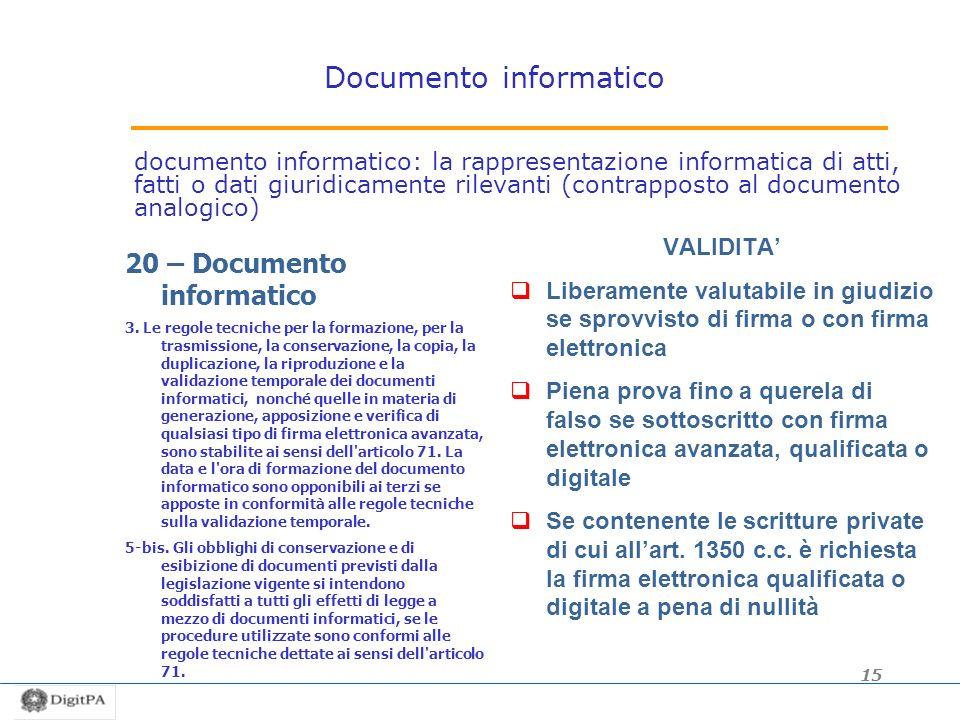 Documento informatico documento informatico: la rappresentazione informatica di atti, fatti o dati giuridicamente rilevanti (contrapposto al documento