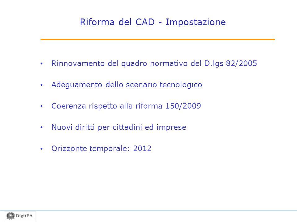 Riforma del CAD - Impostazione Rinnovamento del quadro normativo del D.lgs 82/2005 Adeguamento dello scenario tecnologico Coerenza rispetto alla rifor