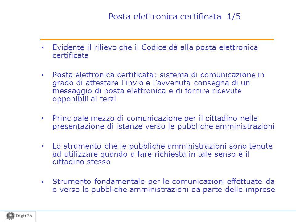 Posta elettronica certificata 1/5 Evidente il rilievo che il Codice dà alla posta elettronica certificata Posta elettronica certificata: sistema di co