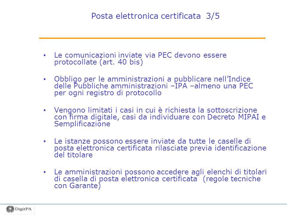 Posta elettronica certificata 3/5 Le comunicazioni inviate via PEC devono essere protocollate (art. 40 bis) Obbligo per le amministrazioni a pubblicar
