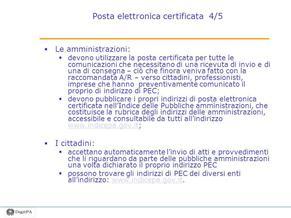Posta elettronica certificata 4/5 Le amministrazioni: devono utilizzare la posta certificata per tutte le comunicazioni che necessitano di una ricevut