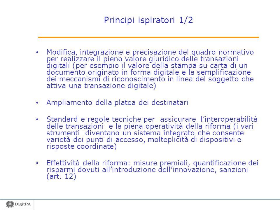 Principi ispiratori 1/2 Modifica, integrazione e precisazione del quadro normativo per realizzare il pieno valore giuridico delle transazioni digitali