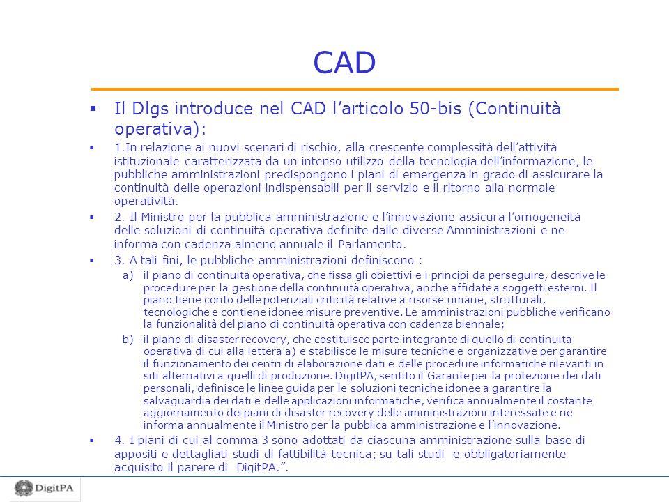 CAD Il Dlgs introduce nel CAD larticolo 50-bis (Continuità operativa): 1.In relazione ai nuovi scenari di rischio, alla crescente complessità dellatti