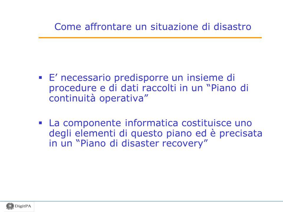 Come affrontare un situazione di disastro E necessario predisporre un insieme di procedure e di dati raccolti in un Piano di continuità operativa La c
