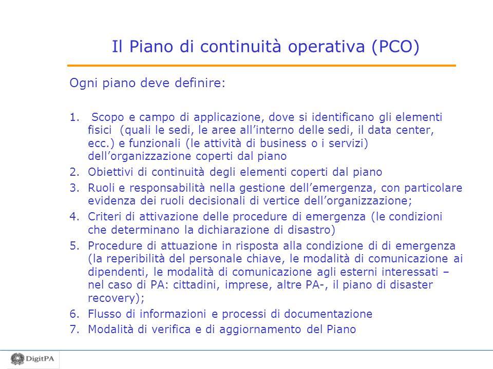 Il Piano di continuità operativa (PCO) Ogni piano deve definire: 1. Scopo e campo di applicazione, dove si identificano gli elementi fisici (quali le