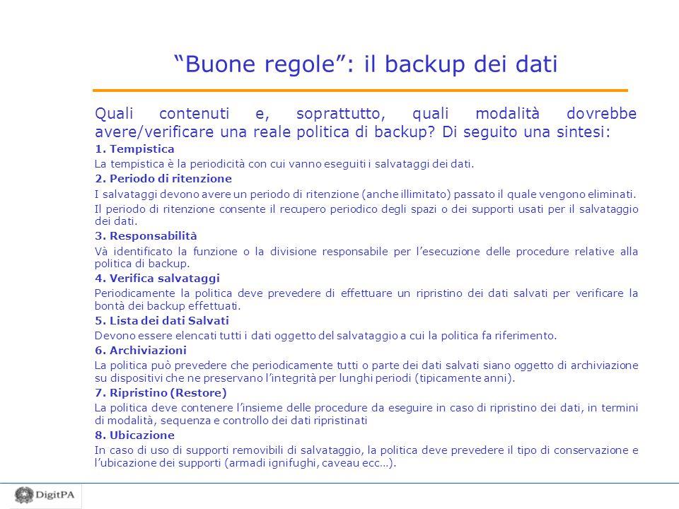 Buone regole: il backup dei dati Quali contenuti e, soprattutto, quali modalità dovrebbe avere/verificare una reale politica di backup? Di seguito una
