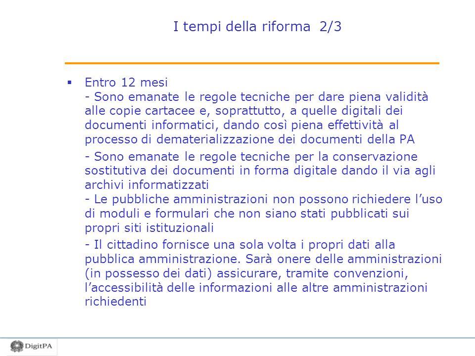 I tempi della riforma 2/3 Entro 12 mesi - Sono emanate le regole tecniche per dare piena validità alle copie cartacee e, soprattutto, a quelle digital