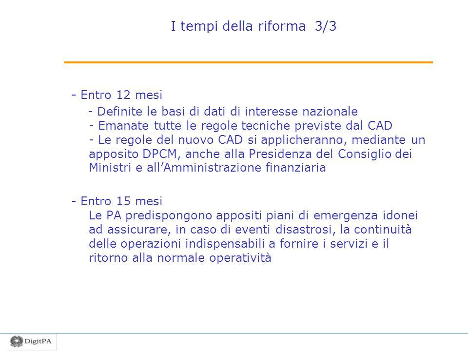 I tempi della riforma 3/3 - Entro 12 mesi - Definite le basi di dati di interesse nazionale - Emanate tutte le regole tecniche previste dal CAD - Le r