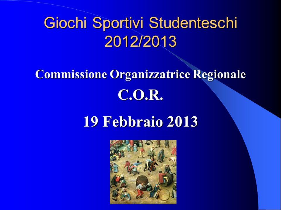 Giochi Sportivi Studenteschi 2012/2013 Commissione Organizzatrice Regionale C.O.R. 19 Febbraio 2013