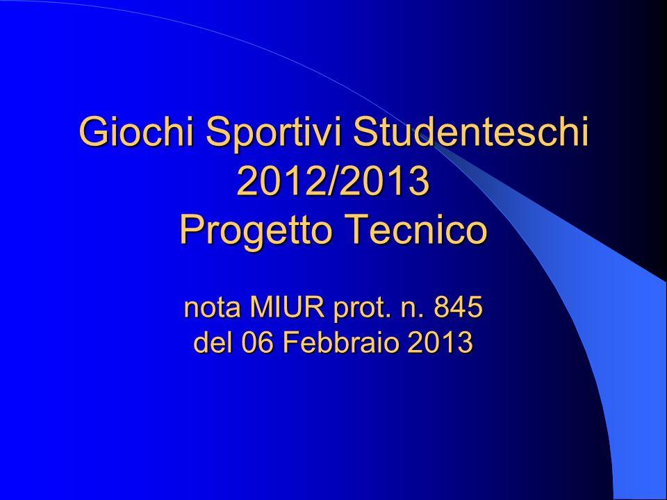Giochi Sportivi Studenteschi 2012/2013 Progetto Tecnico nota MIUR prot. n. 845 del 06 Febbraio 2013