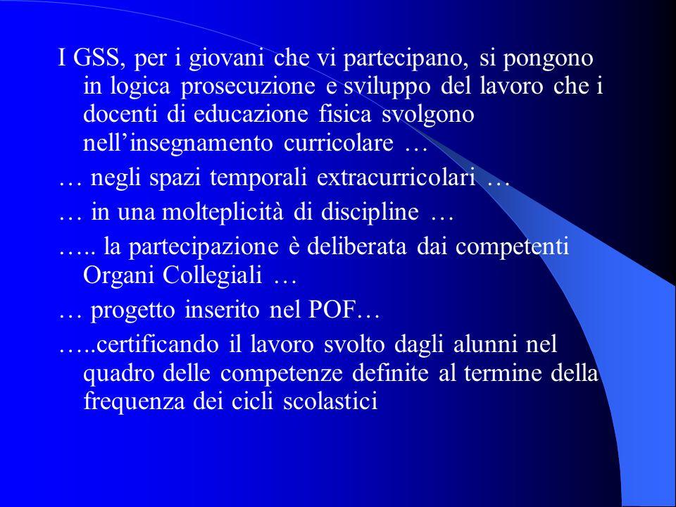 I GSS, per i giovani che vi partecipano, si pongono in logica prosecuzione e sviluppo del lavoro che i docenti di educazione fisica svolgono nellinseg