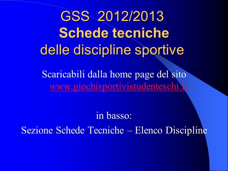 GSS 2012/2013 Schede tecniche delle discipline sportive Scaricabili dalla home page del sito www.giochisportivistudenteschi.it www.giochisportivistude