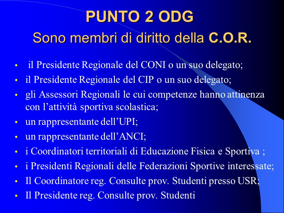 PUNTO 2 ODG Sono membri di diritto della C.O.R. il Presidente Regionale del CONI o un suo delegato; il Presidente Regionale del CIP o un suo delegato;
