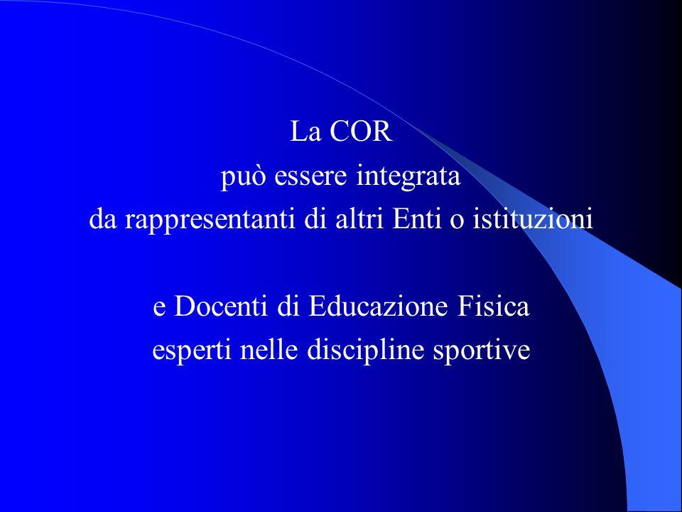 La COR può essere integrata da rappresentanti di altri Enti o istituzioni e Docenti di Educazione Fisica esperti nelle discipline sportive