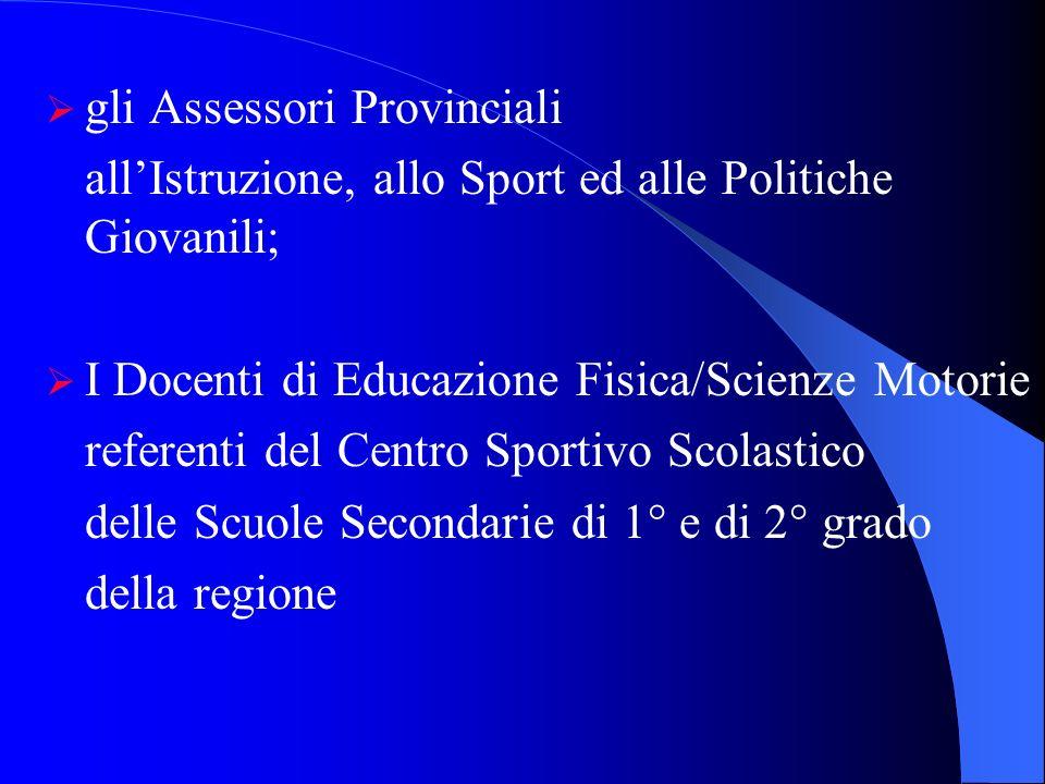 gli Assessori Provinciali allIstruzione, allo Sport ed alle Politiche Giovanili; I Docenti di Educazione Fisica/Scienze Motorie referenti del Centro S