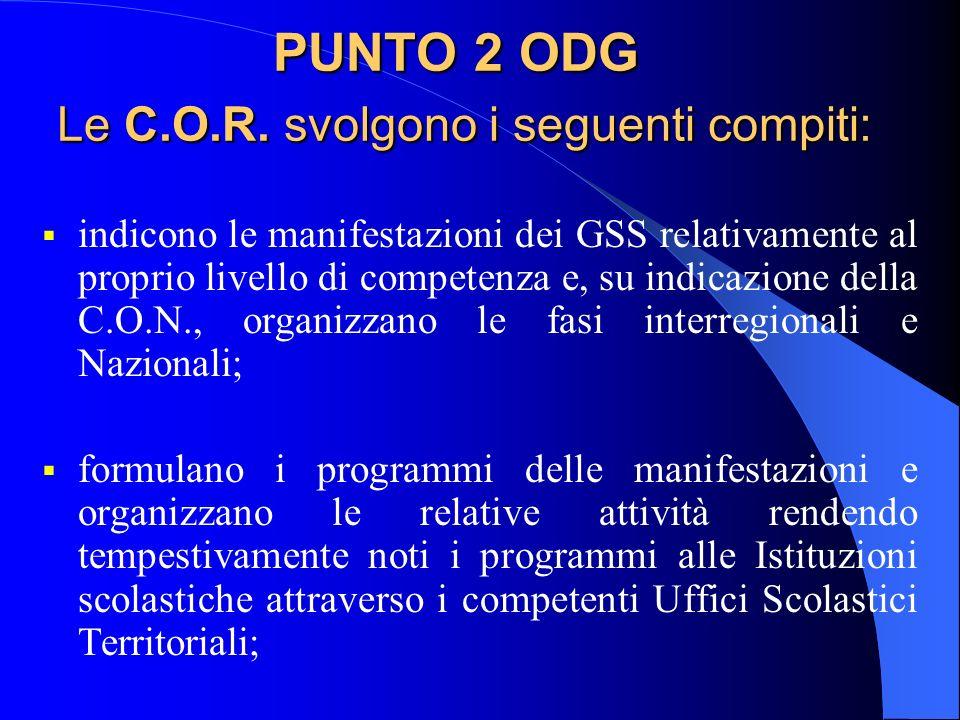 PUNTO 2 ODG Le C.O.R. svolgono i seguenti compiti: indicono le manifestazioni dei GSS relativamente al proprio livello di competenza e, su indicazione