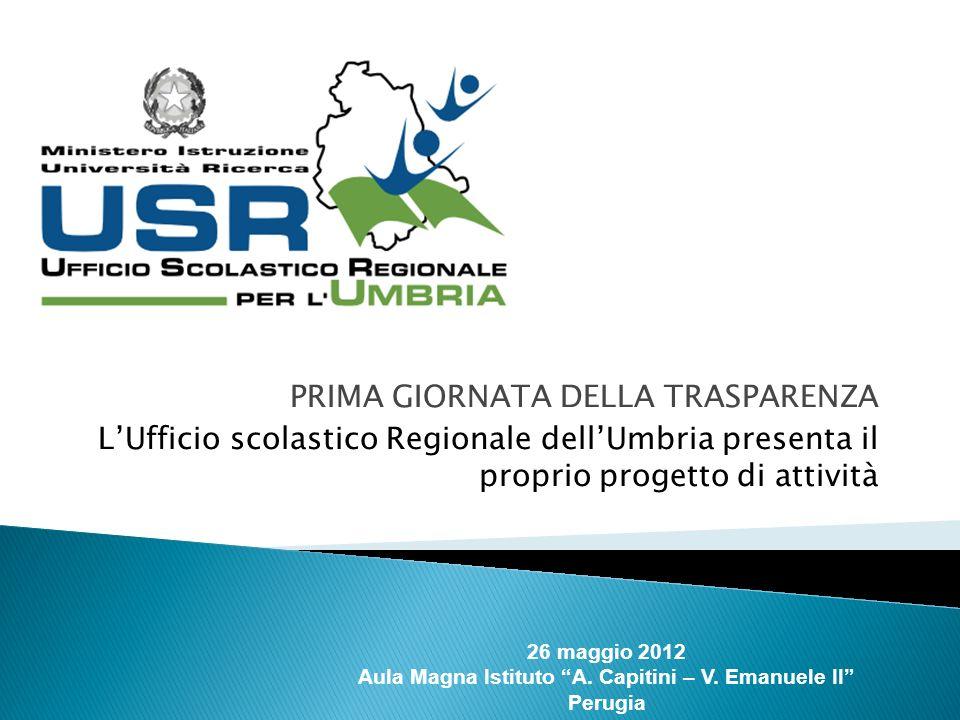 PRIMA GIORNATA DELLA TRASPARENZA LUfficio scolastico Regionale dellUmbria presenta il proprio progetto di attività 26 maggio 2012 Aula Magna Istituto A.