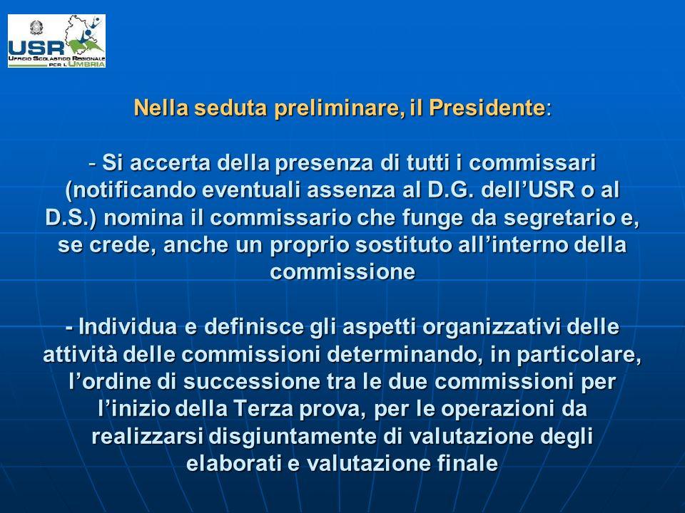 Nella seduta preliminare, il Presidente: - Si accerta della presenza di tutti i commissari (notificando eventuali assenza al D.G.