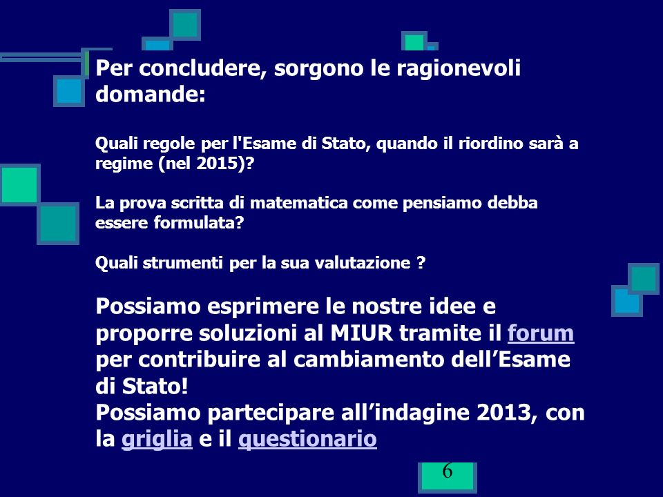 6 Per concludere, sorgono le ragionevoli domande: Quali regole per l'Esame di Stato, quando il riordino sarà a regime (nel 2015)? La prova scritta di