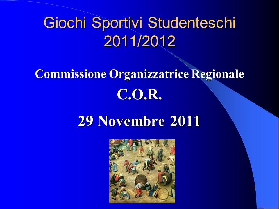 Giochi Sportivi Studenteschi 2011/2012 Commissione Organizzatrice Regionale C.O.R. 29 Novembre 2011
