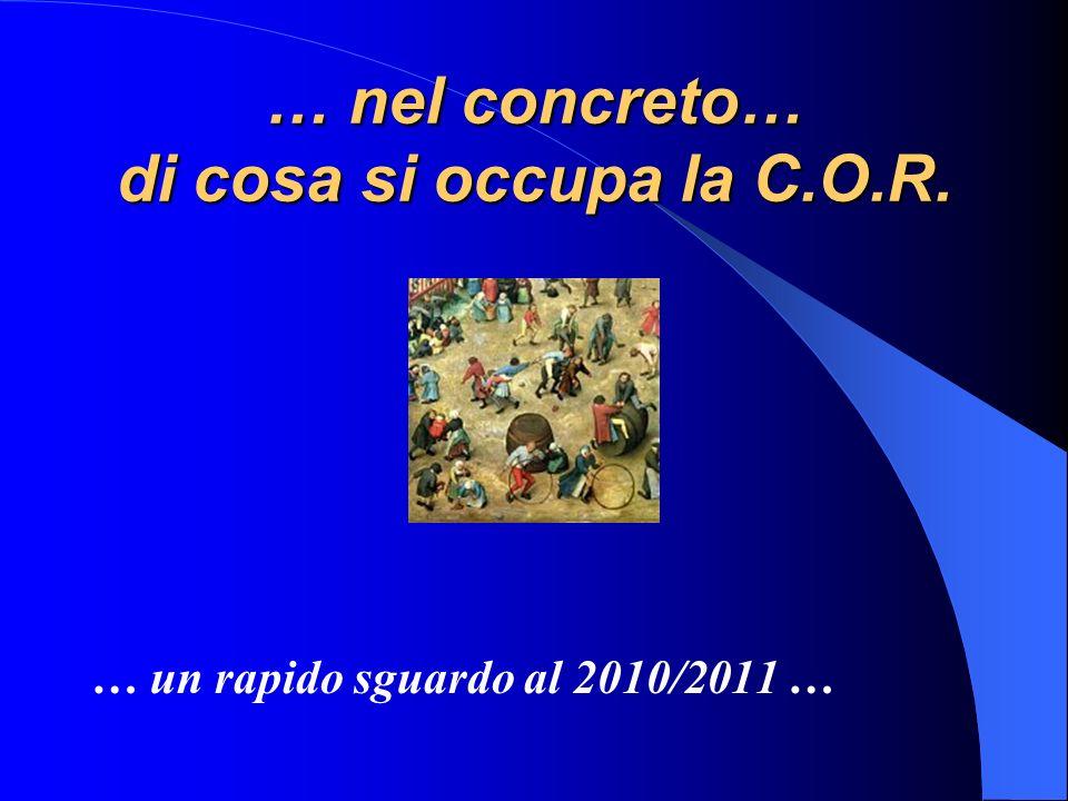 … nel concreto… di cosa si occupa la C.O.R. … un rapido sguardo al 2010/2011 …
