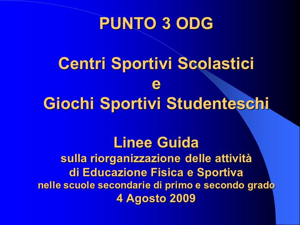 PUNTO 3 ODG Centri Sportivi Scolastici e Giochi Sportivi Studenteschi Linee Guida sulla riorganizzazione delle attività di Educazione Fisica e Sportiva nelle scuole secondarie di primo e secondo grado 4 Agosto 2009