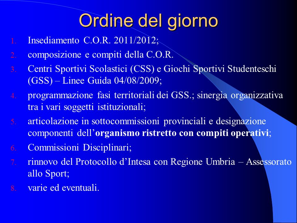 Ordine del giorno 1. Insediamento C.O.R. 2011/2012; 2. composizione e compiti della C.O.R. 3. Centri Sportivi Scolastici (CSS) e Giochi Sportivi Stude
