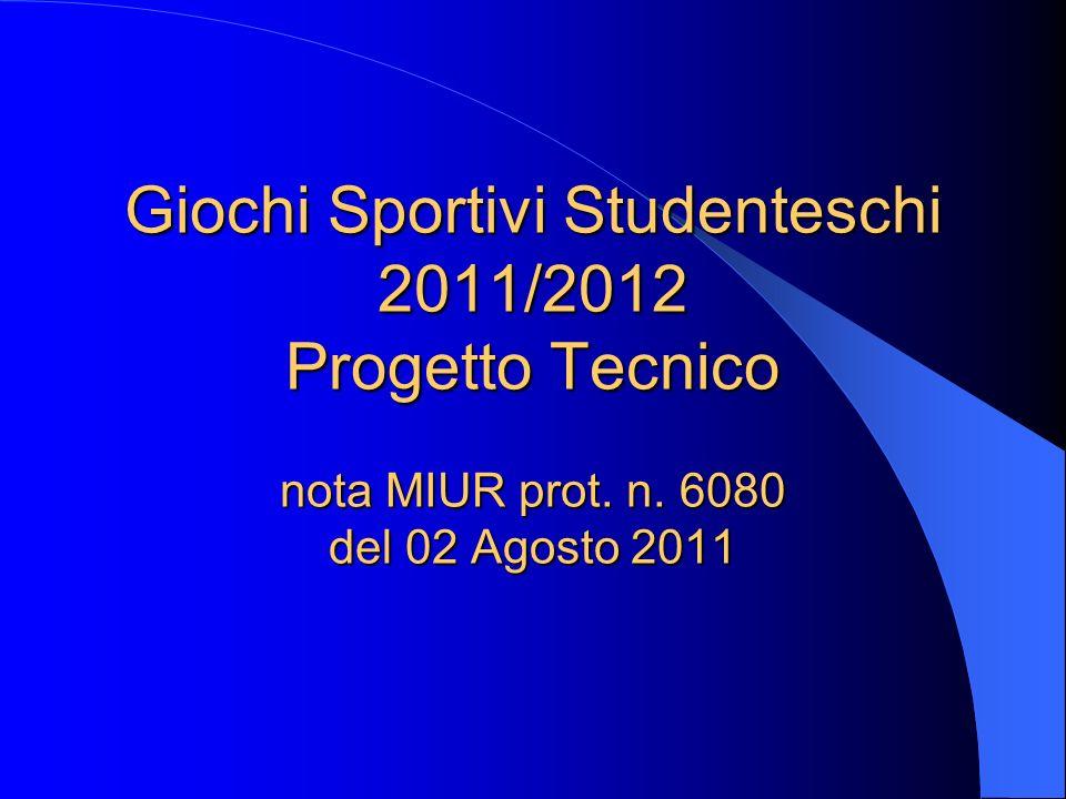 Giochi Sportivi Studenteschi 2011/2012 Progetto Tecnico nota MIUR prot. n. 6080 del 02 Agosto 2011