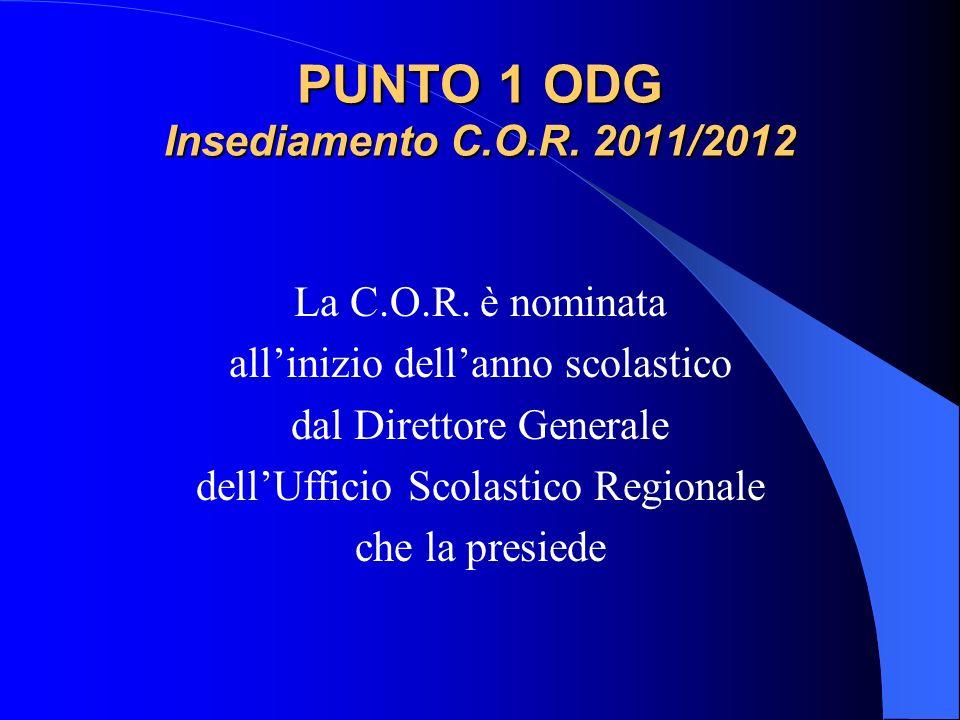 PUNTO 1 ODG Insediamento C.O.R. 2011/2012 La C.O.R. è nominata allinizio dellanno scolastico dal Direttore Generale dellUfficio Scolastico Regionale c
