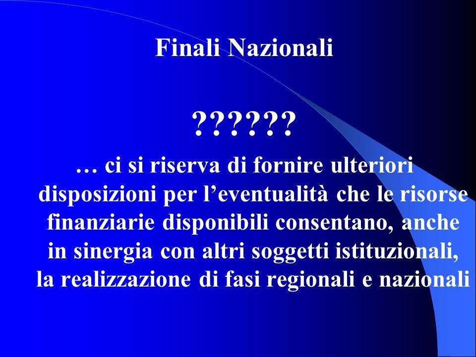 Finali Nazionali ?????? … ci si riserva di fornire ulteriori disposizioni per leventualità che le risorse finanziarie disponibili consentano, anche in