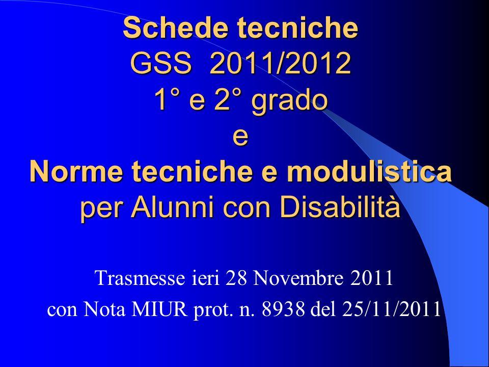 Schede tecniche GSS 2011/2012 1° e 2° grado e Norme tecniche e modulistica per Alunni con Disabilità Trasmesse ieri 28 Novembre 2011 con Nota MIUR prot.