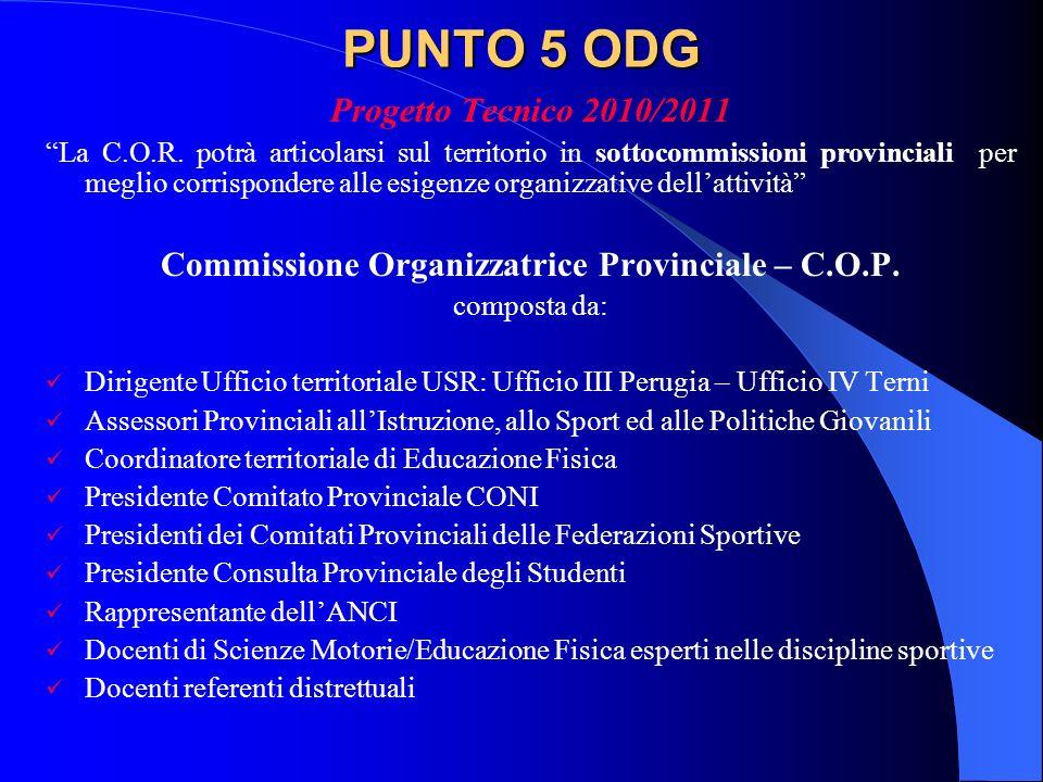PUNTO 5 ODG Progetto Tecnico 2010/2011 La C.O.R. potrà articolarsi sul territorio in sottocommissioni provinciali per meglio corrispondere alle esigen