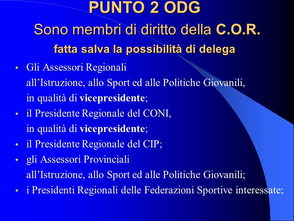 PUNTO 2 ODG Sono membri di diritto della C.O.R. fatta salva la possibilità di delega Gli Assessori Regionali allIstruzione, allo Sport ed alle Politic