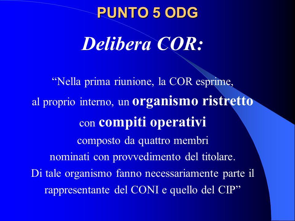 PUNTO 5 ODG Delibera COR: Nella prima riunione, la COR esprime, al proprio interno, un organismo ristretto con compiti operativi composto da quattro membri nominati con provvedimento del titolare.