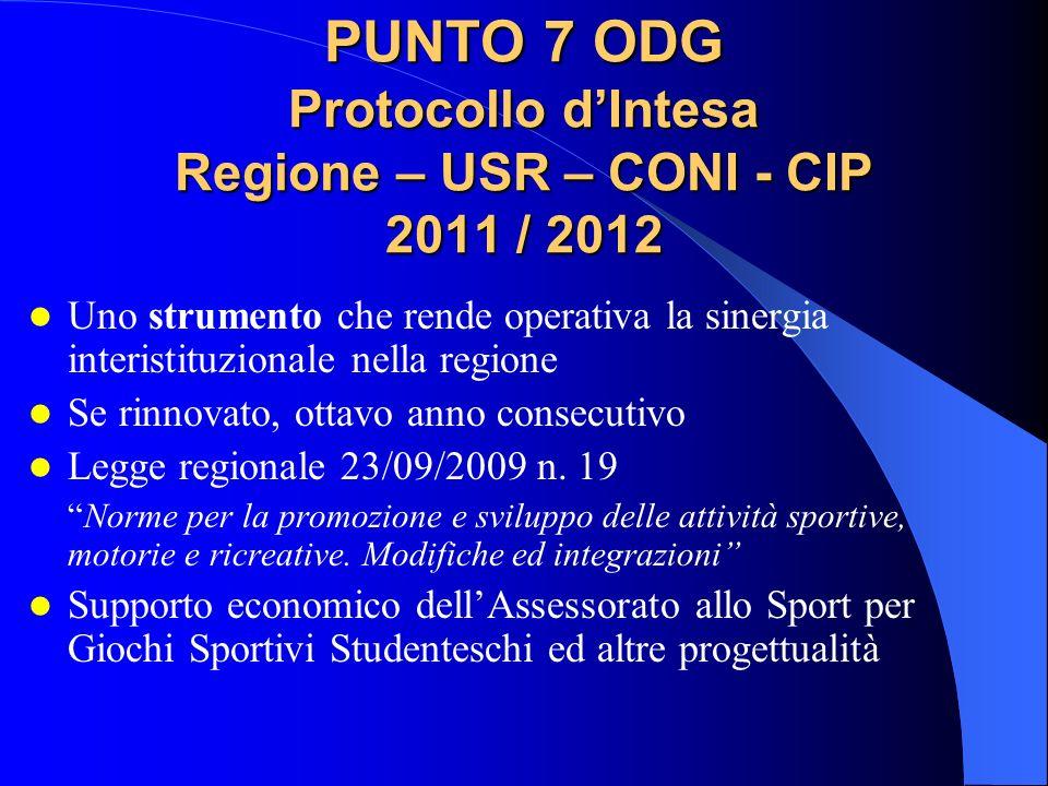 PUNTO 7 ODG Protocollo dIntesa Regione – USR – CONI - CIP 2011 / 2012 Uno strumento che rende operativa la sinergia interistituzionale nella regione Se rinnovato, ottavo anno consecutivo Legge regionale 23/09/2009 n.