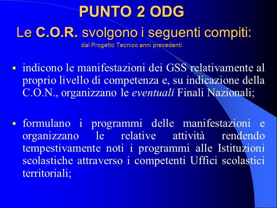 PUNTO 2 ODG Le C.O.R. svolgono i seguenti compiti: dal Progetto Tecnico anni precedenti indicono le manifestazioni dei GSS relativamente al proprio li